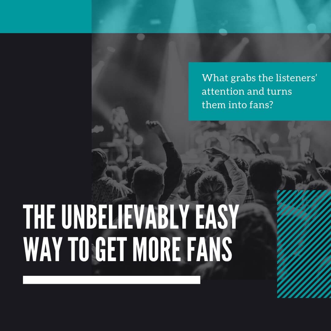 What grabs the listeners' attention and turns them into fans?